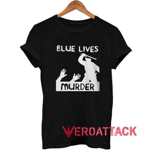 Blue Lives Murder Police Brutality T Shirt