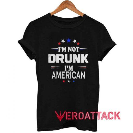 Im Not Drunk I m American T Shirt
