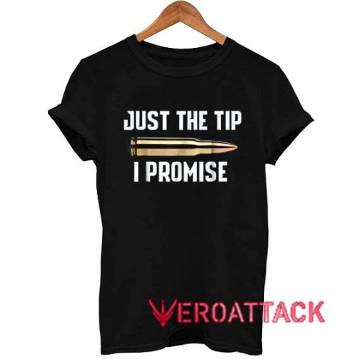 Just The Tip I Promise Gun T Shirt