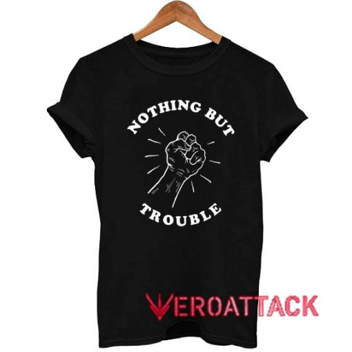 Nothing But Trouble Fighting Tshirt